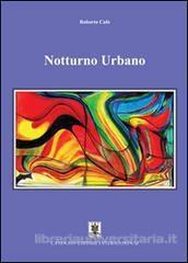 """Recensione di """" Notturno Urbano"""" Poeta e scrittore Roberto Calò"""