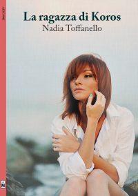 """Segnalazione nuova uscita Nadia Toffanello """"La ragazza di Koros"""""""