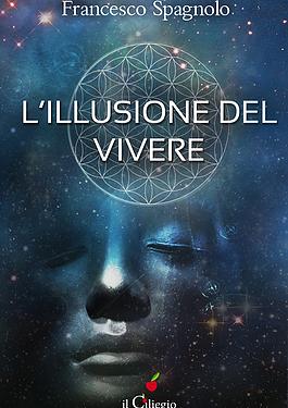 """Francesco Spagnolo """"L'Illusione del vivere"""" oggi in uscita 19 Ottobre"""