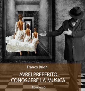 Recensione e intervista Franco Brighi Avrei preferito conoscere la musica