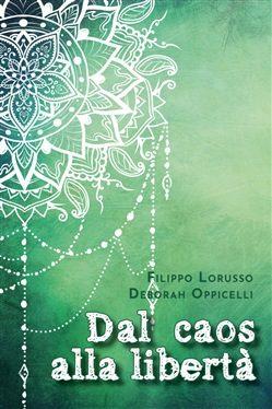 Recensione Dal Caos alla Libertà Deborah Oppicelli e Filippo Lorusso